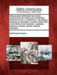 Manual Para Administrar Los Santos Sacramentos de Penitencia, Eucharistia, Extrema-Uncion, y Matrimonio