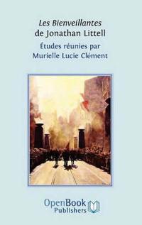 Les Bienveillantes de Jonathan Littell. Etudes Reunies Par Murielle Lucie Clement