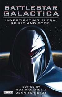 Investigating Battlestar Galactica: Flesh, Spirit, and Steel