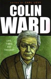 Colin ward - life, times and thought
