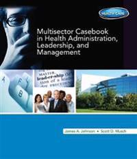 Multisector Casebook in Health Administration, Leadership, and Management