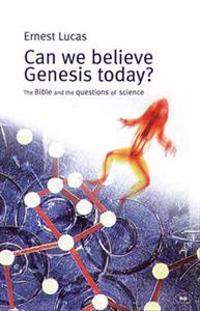 Can We Believe Genesis Today?