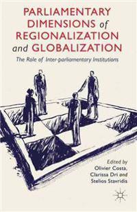 Parliamentary Dimensions of Regionalization and Globalization: The Role of Inter-Parliamentary Institutions