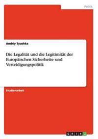 Die Legalitat Und Die Legitimitat Der Europaischen Sicherheits- Und Verteidigungspolitik