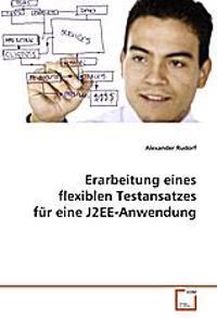 Erarbeitung eines flexiblen Testansatzes für eineJ2EE-Anwendung