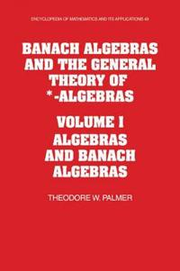 Encyclopedia of Mathematics and its Applications Banach Algebras and the General Theory of *-Algebras: Series Number 49
