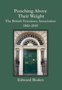 Punching Above Their Weight: The British Veterinary Association, 1882-2010