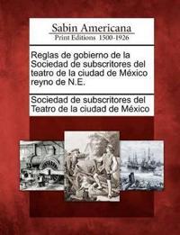 Reglas de Gobierno de La Sociedad de Subscritores del Teatro de La Ciudad de M Xico Reyno de N.E.