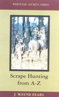 Scrape Hunting from A-Z