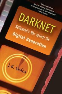 Darknet: Hollywood's War Against the Digital Generation