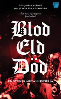 Blod, eld, död : en svensk metalhistoria