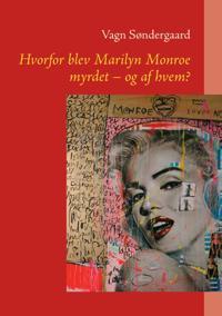 Hvorfor Blev Marilyn Monroe Myrdet - Og AF Hvem?