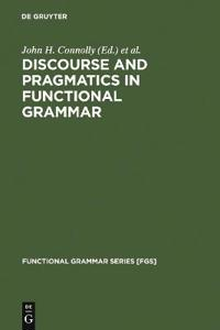 Discourse and Pragmatics in Functional Grammar