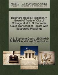 Bernhard Rosee, Petitioner, V. Board of Trade of City of Chicago et al. U.S. Supreme Court Transcript of Record with Supporting Pleadings