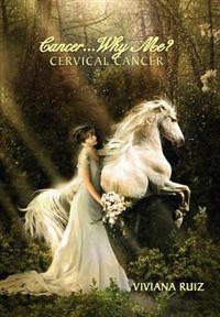 Cancer Why Me? Cervical Cancer