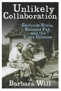 Unlikely Collaboration: Gertrude Stein, Bernard Faÿ, and the Vichy Dilemma