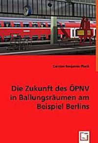 Die Zukunft des ÖPNV in Ballungsräumen am Beispiel Berlins