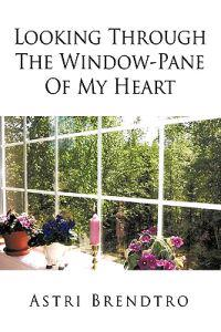 Looking Through the Window-pane of My Heart