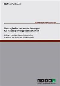 Strategische Herausforderungen Fur Passagierfluggesellschaften - Aufbau Von Wettbewerbsvorteilen in Einem Veranderten Marktumfeld
