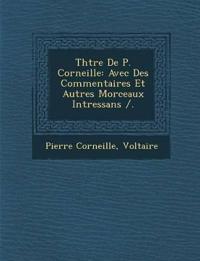 Th¿¿tre De P. Corneille: Avec Des Commentaires Et Autres Morceaux Int¿ressans /.