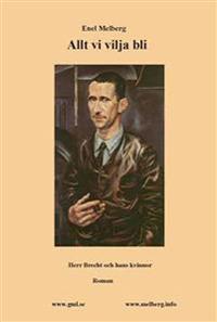 Allt vi vilja bli : herr Brecht och hans kvinnor