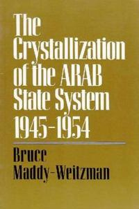 The Crystallization of the Arab State System Inter-Arab Politics, 1945-1954