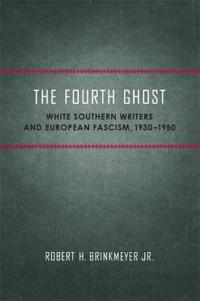 The Fourth Ghost: White Southern Writers and European Fascism, 1930-1950