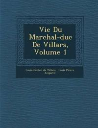 Vie Du Mar¿chal-duc De Villars, Volume 1