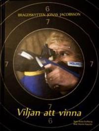 Viljan att vinna : bragdskytten Jonas Jacobsson