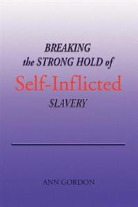 Breaking the Strong Hold of Self-inflicted Slavery