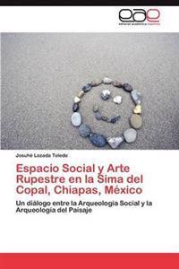 Espacio Social y Arte Rupestre En La Sima del Copal, Chiapas, Mexico