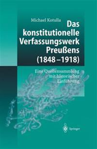 Das Konstitutionelle Verfassungswerk Preussens (1848- 1918)