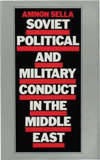 Soviet Political and Military Conduct in the Middle East