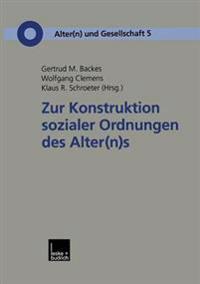 Zur Konstruktion Sozialer Ordnungen Des Alterns