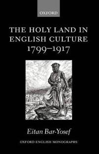 The Holy Land in English Culture 1799-1917
