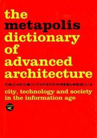 The Metapolis Dictionary of Advanced Architecture