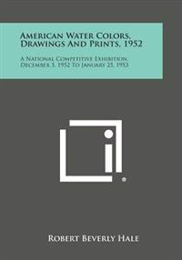 American Water Colors, Drawings and Prints, 1952: A National Competitive Exhibition, December 5, 1952 to January 25, 1953