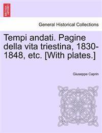 Tempi Andati. Pagine Della Vita Triestina, 1830-1848, Etc. [With Plates.]