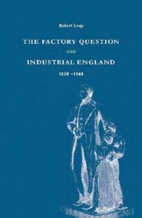 The Factory Question and Industrial England, 1830-1860