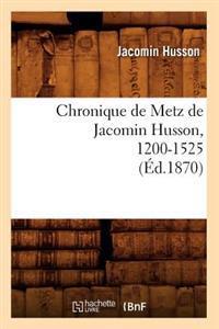 Chronique de Metz de Jacomin Husson, 1200-1525 (�d.1870)