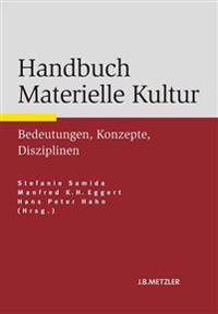 Handbuch Materielle Kultur: Bedeutungen - Konzepte - Disziplinen