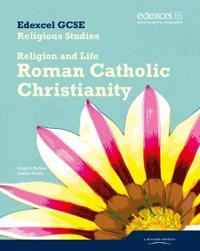 Edexcel GCSE Religious Studies Unit 3A: ReligionLife - Catholic Christianity Student Bk