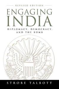 Engaging India Diplomacy Democracy And the Bomb
