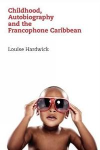 Childhood, Autobiography and the Francophone Caribbean
