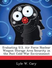 Evaluating U.S. Air Force Nuclear Weapon Storage Area Security in the Post Cold-War Environment