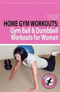 Home Gym Workouts: Gym Ball & Dumbbell Workouts for Women