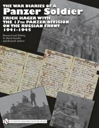 War Diaries of a Panzer Soldier: Erich Hager with the 17th Panzer Division on the Russian Front, 1941-1945