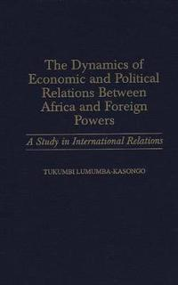The Dynamics of Economic and Political Relations Between Africa and Foreign Powers