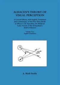 Alhacen's Theory of Visual Perception (First Three Books of Alhacen's de Aspectibus), Volume Two--English Translation