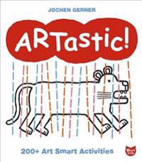 Artastic!: 200+ Art Smart Activities